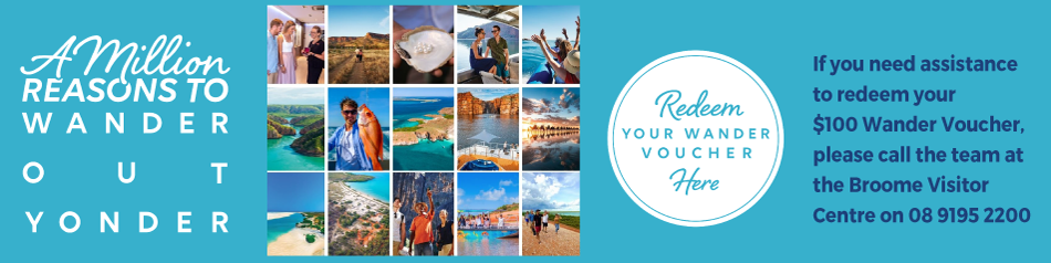 Redeem your Wander Voucher  with the Broome Visitor Centre